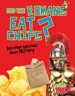 Did the Romans Eat Chips?: And other questions about History
