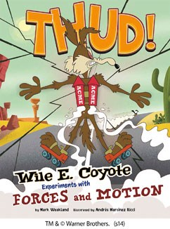 Thud!: Wile E. Coyote Experiments with Forces and Motion