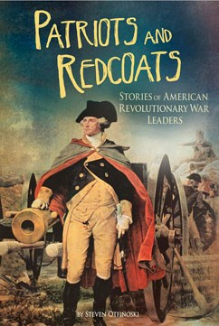 Patriots and Redcoats: Stories of American Revolutionary War Leaders