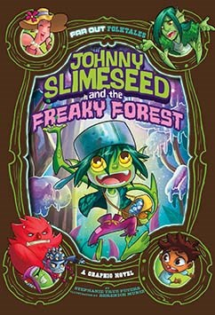 Johnny Slimeseed and the Freaky Forest: A Graphic Novel