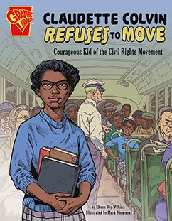Claudette Colvin Refuses to Move: Courageous Kid of the Civil Rights Movement