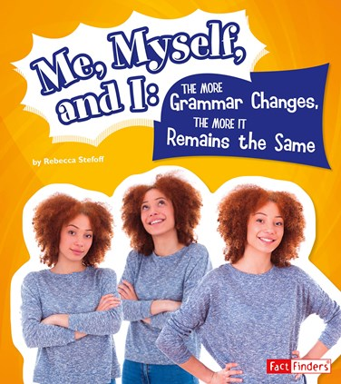 Me, Myself, and I--The More Grammar Changes, the More It Remains the Same