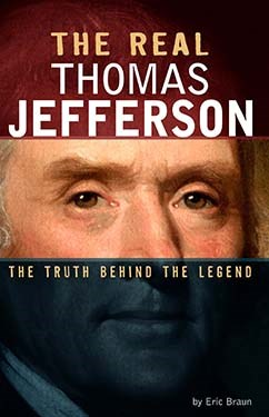 The Real Thomas Jefferson: The Truth Behind the Legend