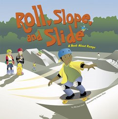 Roll, Slope, and Slide: A Book About Ramps