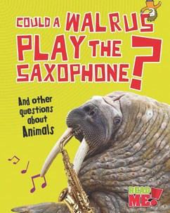 Could a Walrus Play the Saxophone?: And other questions about Animals