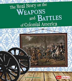 The Real Story on the Weapons and Battles of Colonial America