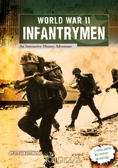 World War II Infantrymen: An Interactive History Adventure