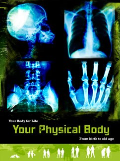 Your Physical Body: From Birth to Old Age