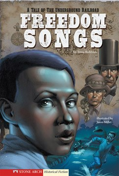 Freedom Songs: A Tale of the Underground Railroad