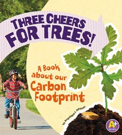 Three Cheers for Trees!: A Book about Our Carbon Footprint