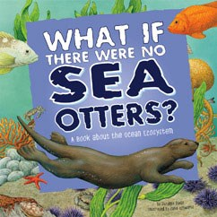 What If There Were No Sea Otters?: A Book About the Ocean Ecosystem