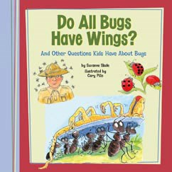 Do All Bugs Have Wings?: And Other Questions Kids Have About Bugs