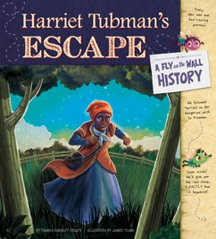 Harriet Tubman's Escape: A Fly on the Wall History