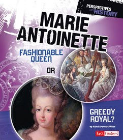 Marie Antoinette: Fashionable Queen or Greedy Royal?