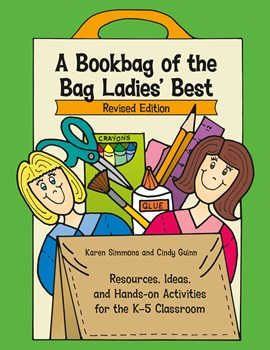 A Bookbag of the Bag Ladies Best: Resources, Ideas, and Hands-on Activities for the K-5 Classroom