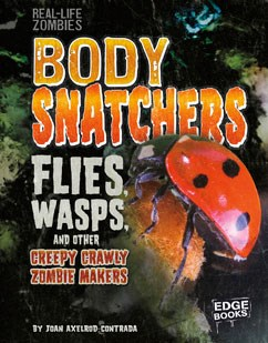 Body Snatchers: Flies, Wasps, and Other Creepy Crawly Zombie Makers