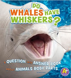 Do Whales Have Whiskers?: A Question and Answer Book about Animal Body Parts