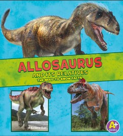Allosaurus and Its Relatives: The Need-to-Know Facts
