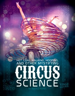 Hot Coal Walking, Hooping, and Other Mystifying Circus Science