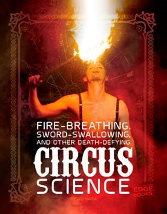 Fire Breathing, Sword Swallowing, and Other Death-Defying Circus Science