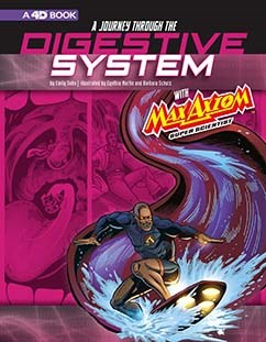 A Journey through the Digestive System with Max Axiom, Super Scientist: 4D An Augmented Reading Science Experience