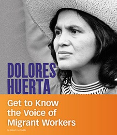 Dolores Huerta: Get to Know the Voice of Migrant Workers