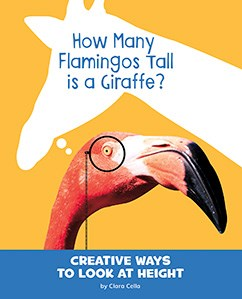 How Many Flamingos Tall Is a Giraffe?: Creative Ways to Look at Height