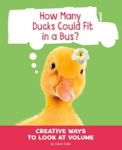 How Many Ducks Could Fit in a Bus?: Creative Ways to Look at Volume