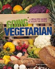 Going Vegetarian: A Healthy Guide to Making the Switch