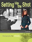 Setting Up the Shot: Photography Volume 1