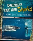 Searching for Great White Sharks: A Shark Diver's Quest for Mr. Big