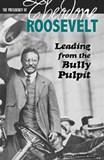 The Presidency of Theodore Roosevelt: Leading from the Bully Pulpit