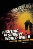 Fighting to Survive World War II: Terrifying True Stories