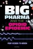Big Pharma and the Opioid Epidemic: From Vicodin to Heroin