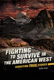 Fighting to Survive in the American West: Terrifying True Stories