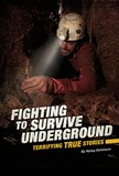 Fighting to Survive Underground: Terrifying True Stories