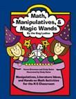 Math, Manipulatives, & Magic Wands: Manipulatives, Literature Ideas, and Hands-on Math Activities for the K-5 Classroom