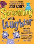Screaming with Laughter: Jokes About Ghosts, Ghouls, Zombies, Dinosaurs, Bugs, and Other Scary Creatures