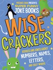 Wise Crackers: Riddles and Jokes About Numbers, Names, Letters, and Silly Words