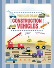 You Can Draw Construction Vehicles
