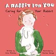 A Rabbit for You: Caring for Your Rabbit