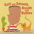 Soft and Smooth, Rough and Bumpy: A Book About Touch