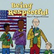 Being Respectful: A Book About Respectfulness