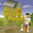Scoop, Seesaw, and Raise: A Book About Levers