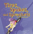Tires, Spokes, and Sprockets: A Book About Wheels and Axles