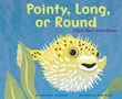 Pointy, Long, or Round: A Book About Animal Shapes