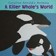 A Killer Whale's World
