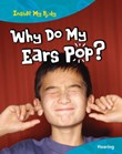 Why Do My Ears Pop?: Hearing