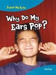 Why Do My Ears Pop?: Hearing