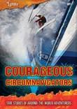 Courageous Circumnavigators: True Stories of Around-the-World Adventurers